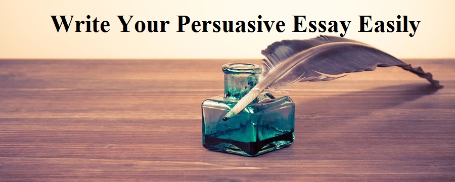 Write Your Persuasive Essay Easily