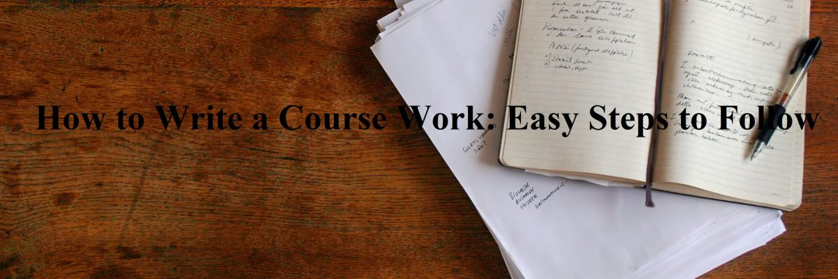 How to Write a Course Work: Easy Steps to Follow